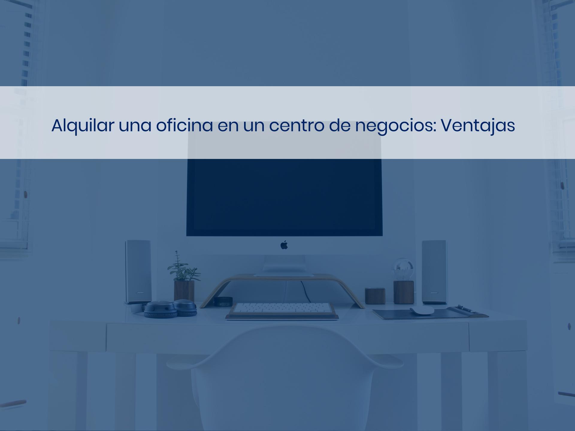 Alquilar una oficina en un centro de negocios